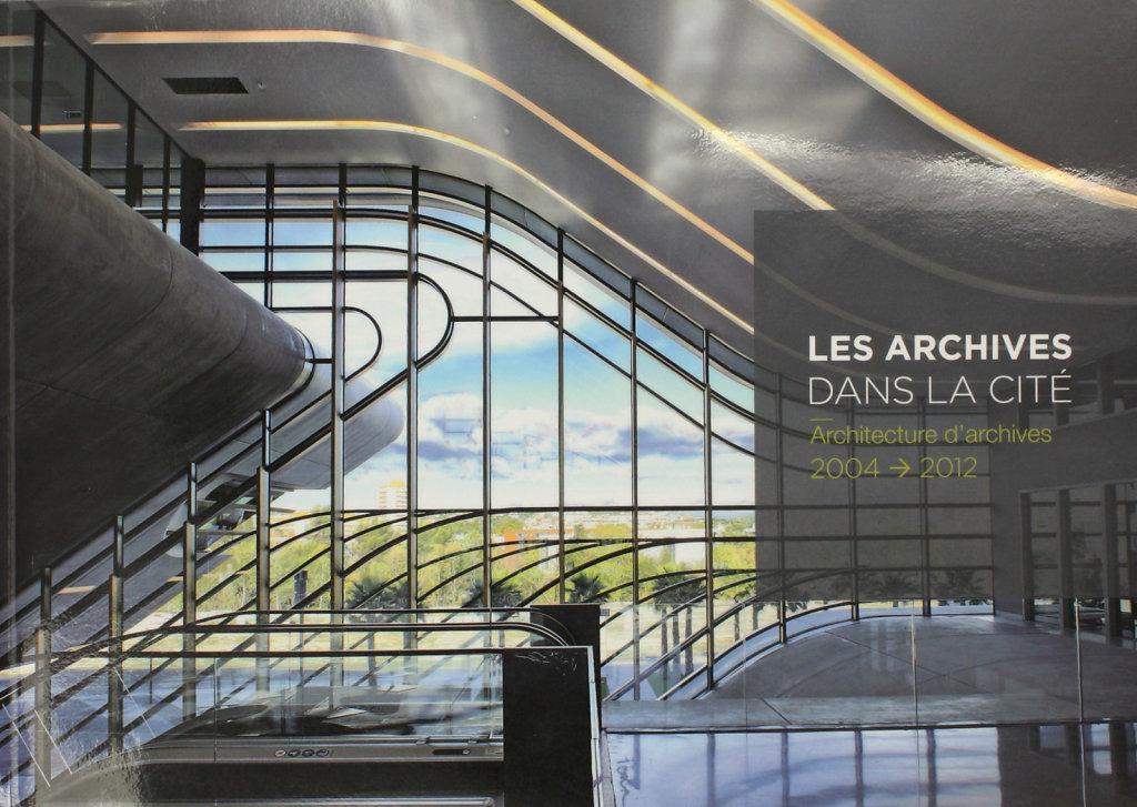Les archives dans la cité, Architecture d'archives. 2004-2012 Archives de France